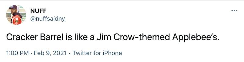 Cracker Barrel is like a Jim Crow-themed Applebee's.