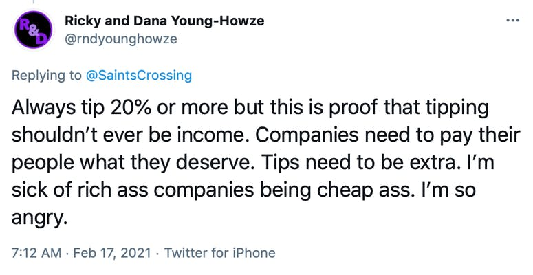 Always tip 20% or more but this is proof that tipping shouldn't ever be income. Companies need to pay their people what they deserve. Tips need to be extra. I'm sick of rich ass companies being cheap ass. I'm so angry.