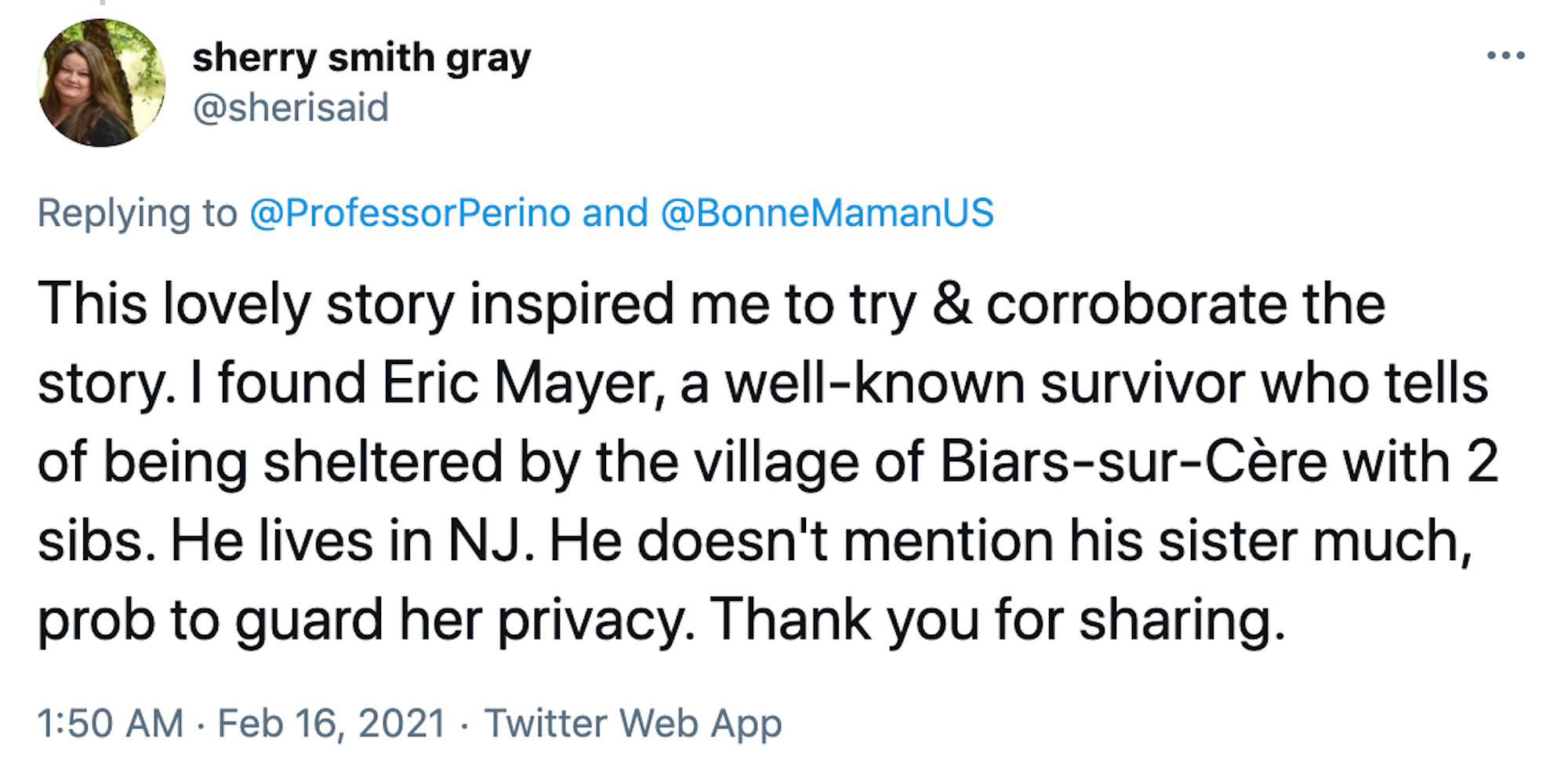 This lovely story inspired me to try & corroborate the story. I found Eric Mayer, a well-known survivor who tells of being sheltered by the village of Biars-sur-Cère with 2 sibs. He lives in NJ. He doesn't mention his sister much, prob to guard her privacy. Thank you for sharing.