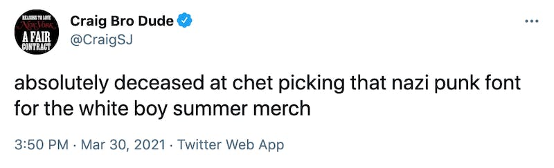 absolutely deceased at chet picking that nazi punk font for the white boy summer merch