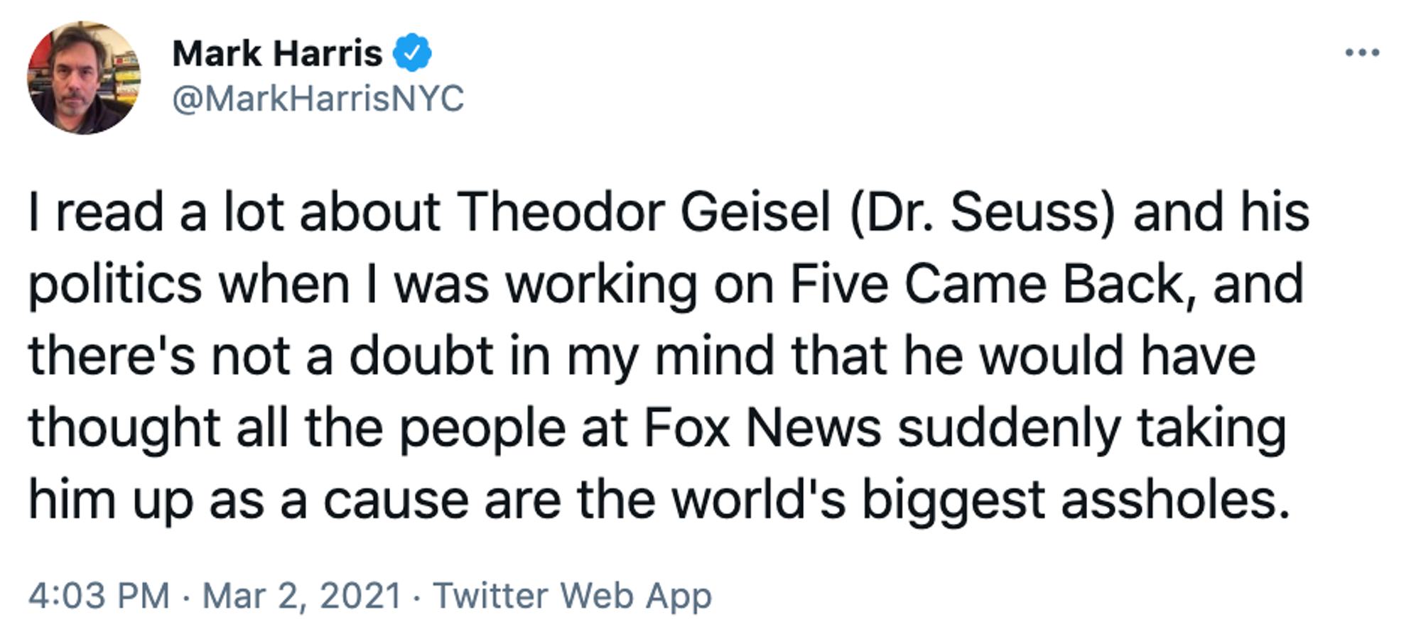 I read a lot about Theodor Geisel (Dr. Seuss) and his politics when I was working on Five Came Back, and there's not a doubt in my mind that he would have thought all the people at Fox News suddenly taking him up as a cause are the world's biggest assholes.