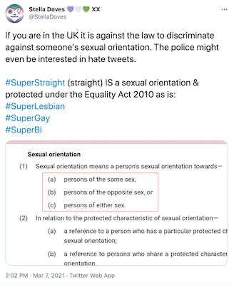 """If you are in the UK it is against the law to discriminate against someone's sexual orientation. The police might even be interested in hate tweets.  #SuperStraight (straight) IS a sexual orientation & protected under the Equality Act 2010 as is: #SuperLesbian #SuperGay #SuperBi"""