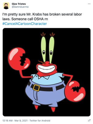 """""""I'm pretty sure Mr. Krabs has broken several labor laws. Someone call OSHA rn #CancelACartoonCharacter"""" picture of Mr. Krabs, a red crab wearing a blue polo shirt and jeans"""