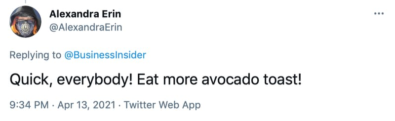 Quick, everybody! Eat more avocado toast!
