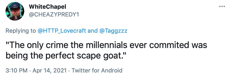 """""""The only crime the millennials ever commited was being the perfect scape goat."""""""