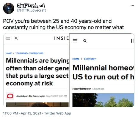 """""""POV you're between 25 and 40 years-old and constantly ruining the US economy no matter what"""" screenshots of two articles, one from 2019 blaming millennials for endangering the economy by not buying enough homes and the other todays article"""