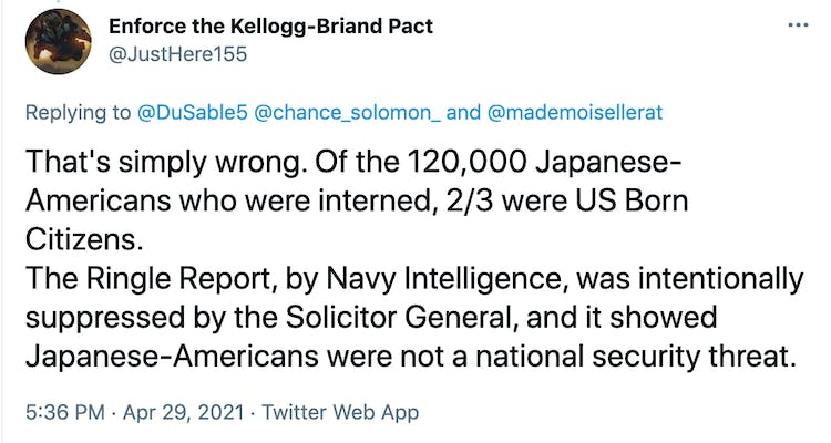 That's simply wrong. Of the 120,000 Japanese-Americans who were interned, 2/3 were US Born Citizens.  The Ringle Report, by Navy Intelligence, was intentionally suppressed by the Solicitor General, and it showed Japanese-Americans were not a national security threat.