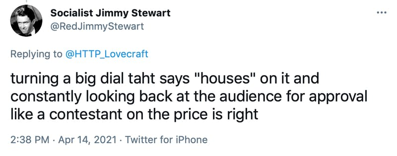"""turning a big dial taht says """"houses"""" on it and constantly looking back at the audience for approval like a contestant on the price is right"""
