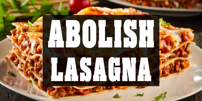 Abolish Lasagna over a photograph of lasagna