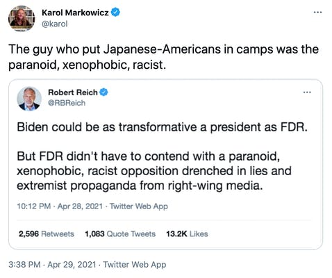"""The guy who put Japanese-Americans in camps was the paranoid, xenophobic, racist."" Embedded tweet by Reich: Biden could be as transformative a president as FDR. But FDR didn't have to contend with a paranoid, xenophobic, racist opposition drenched in lies and extremist propaganda from right wing media."