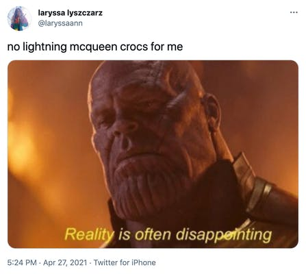 """no lightning mcqueen crocs for me"" image of Thanos from the Avengers movie and the text ""reality is often disappointing"""