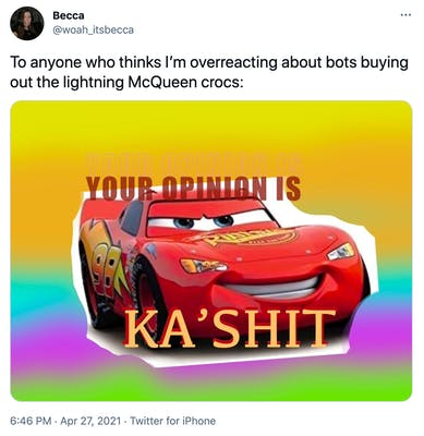 """To anyone who thinks I'm overreacting about bots buying out the lightning McQueen crocs:"" image of a red anthropomorphic car on a rainbow background with the test ""your opinion is ka'shit"""