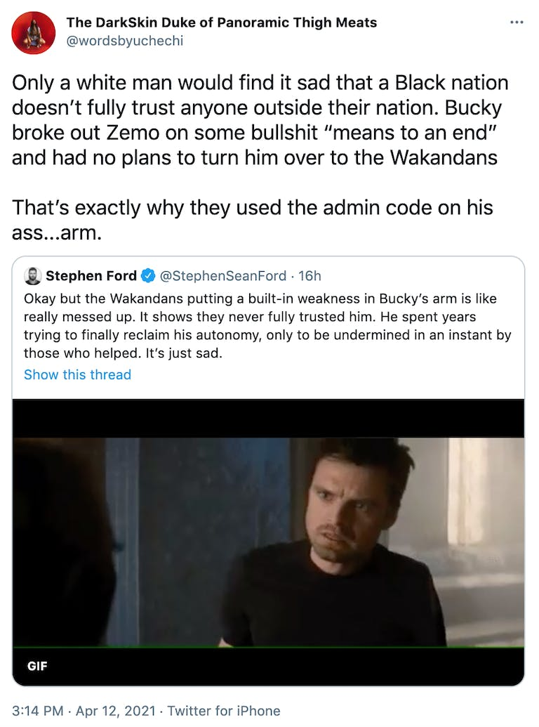 """Only a white man would find it sad that a Black nation doesn't fully trust anyone outside their nation. Bucky broke out Zemo on some bullshit """"means to an end"""" and had no plans to turn him over to the Wakandans That's exactly why they used the admin code on his ass...arm."""