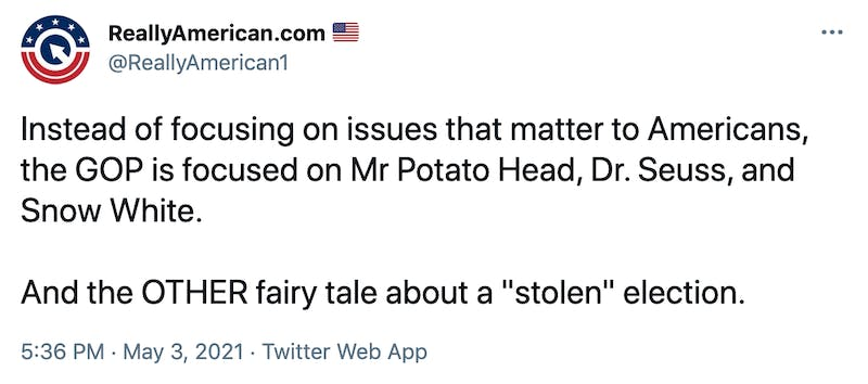 """Instead of focusing on issues that matter to Americans, the GOP is focused on Mr Potato Head, Dr. Seuss, and Snow White.  And the OTHER fairy tale about a """"stolen"""" election."""
