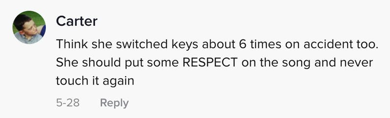 Think she switched keys about 6 times on accident to.  She should put some RESPECT on the song and never touch it again