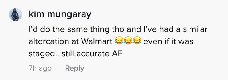 I'd do the same thing tho and I've had a similar altercation at Walmart (3 laugh crying emojis) even if it was staged... still accurate AF