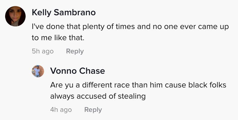 Kally Sambrano: I've done that plenty of times and no one ever came up to me like that. Vonno Chase: Are you a different race than him cause Black people are always accused of stealing