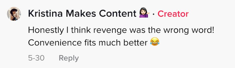 Honestly I think revenge was the wrong word! Convenience fits much better