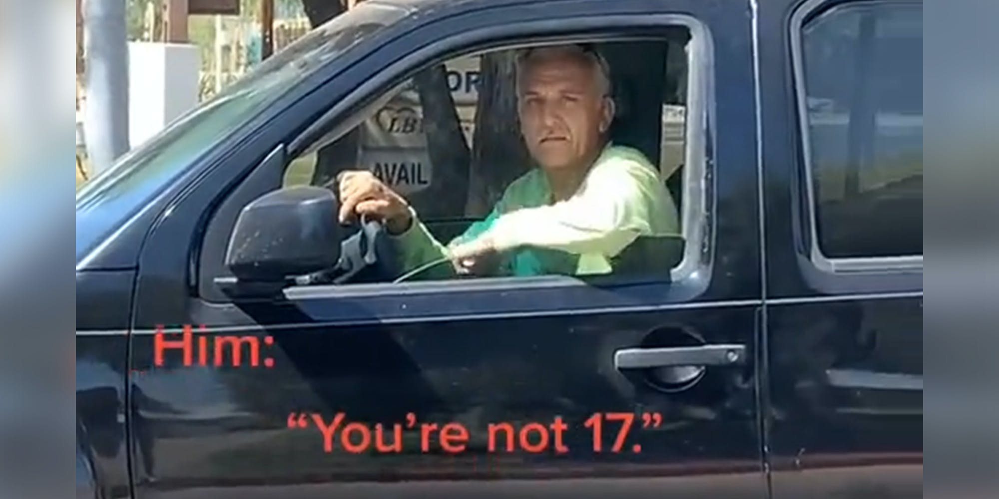 """man in driver's seat looking out of window with caption """"Him: You're not 17."""""""