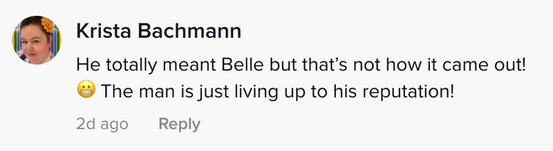 He totally meant Belle but that's not how it came out! The man is just living up to expectations!