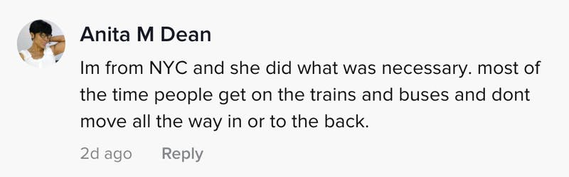 I'm from NYC and she did what was necessary. most of the time people get on the trains and buses and don't go all the way in or to the back