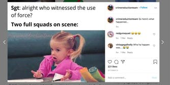 """instagram post with """"Sgt: alright who witnessed the use of force? Two full squads on scene:"""" with inset photo of young girl shrugging"""