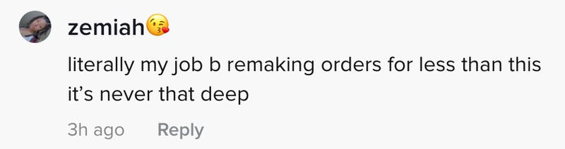 literally my job b remaking orders for less than this its never that deep