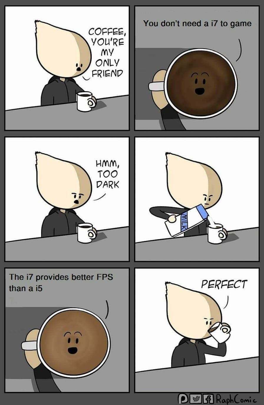 coffee friend meme i7 vs i5 pc master race