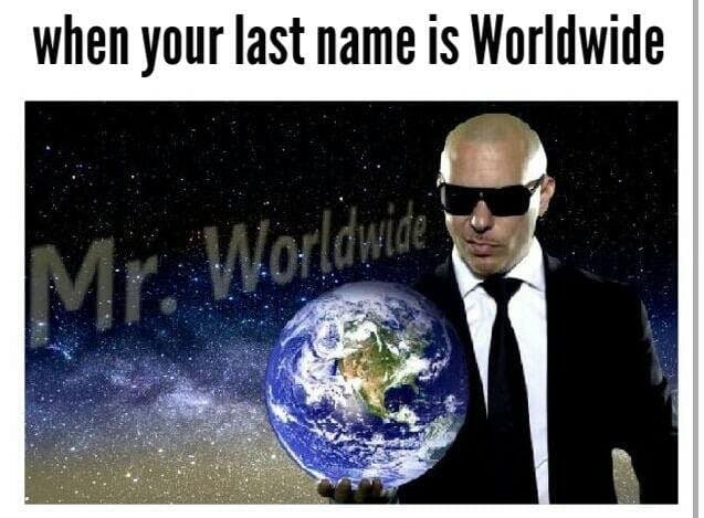 mr worldwide when your last name is worldwide pitbull meme