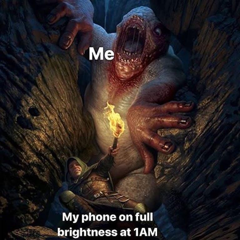 my phone on full brightness at 1am
