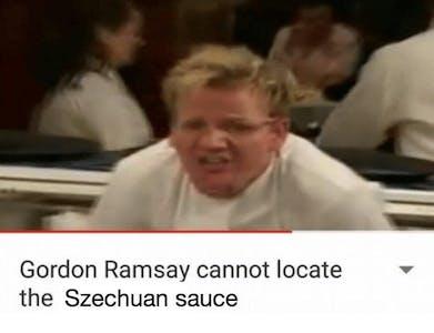rick and morty meme : gordon ramsay tries to locate szechuan sauce