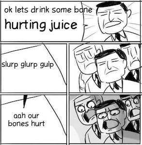 bone hurting juice meme our bones hurt