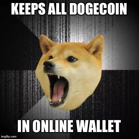 Insanity Doge say never, ever relax.