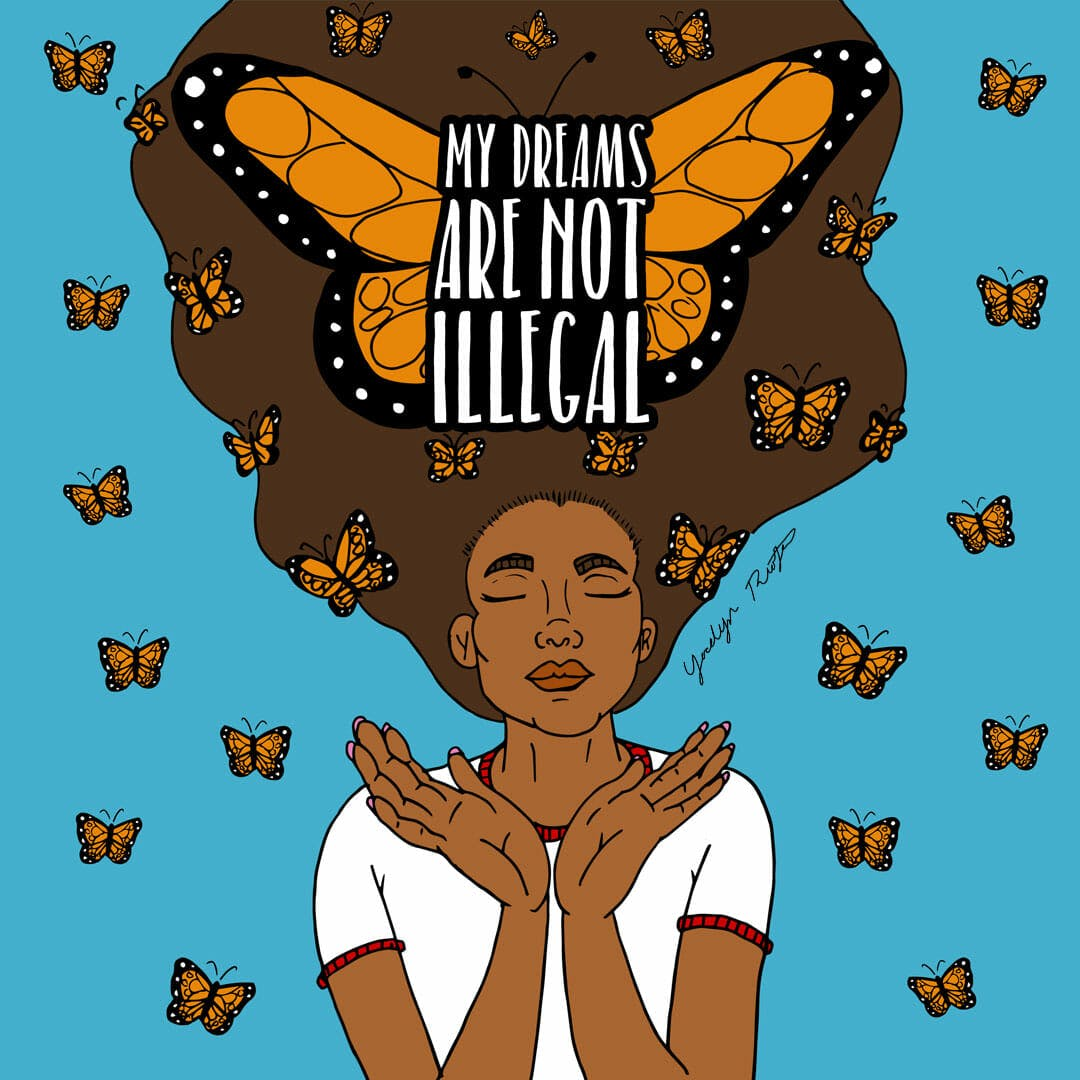 A resistance art illustration in support of Dreamers by Yocelyn Riojas.