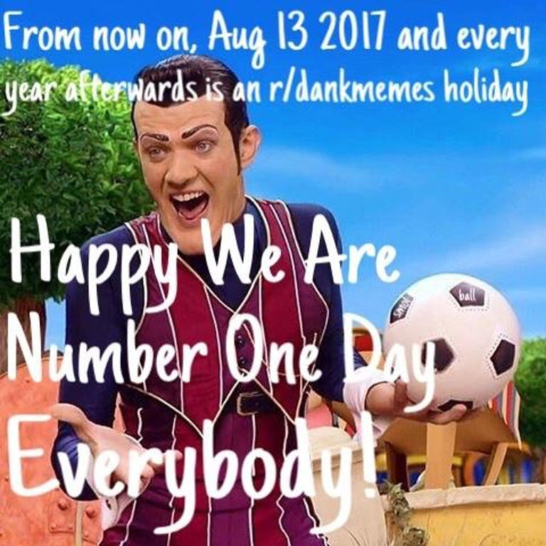we are number one day robbie rotten holiday dank memes