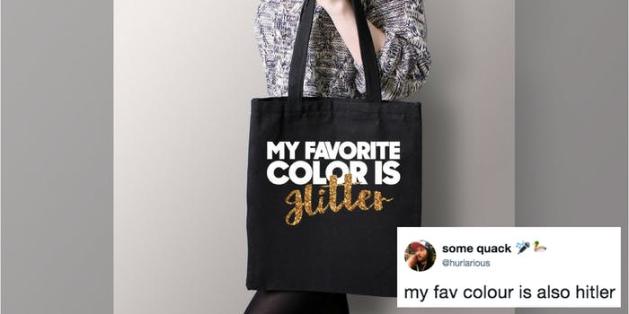 """A tote bag that says """"My favorite color is glitter"""" but appears to say """"is Hitler"""""""