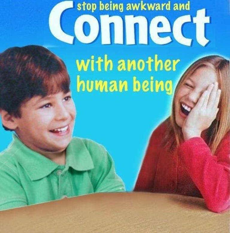 stop being awkward and connect with another human being
