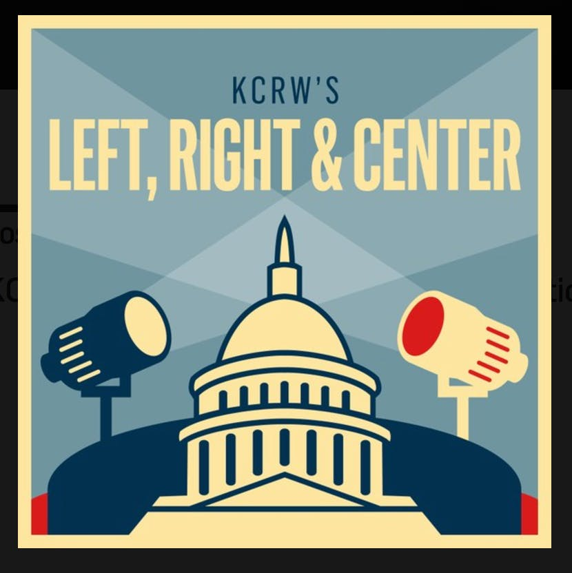 best political podcasts: KCRW's Left, Right and Center