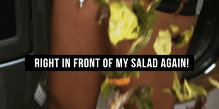 right in front of my salad again