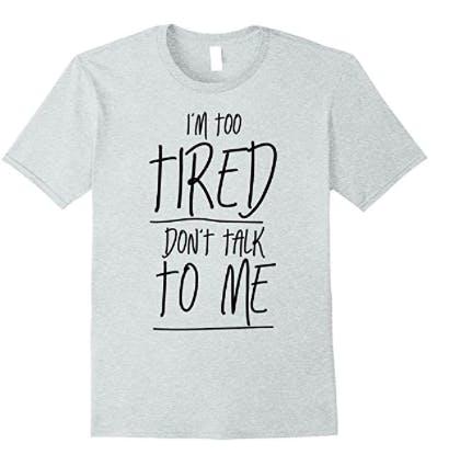 too tired tshirt