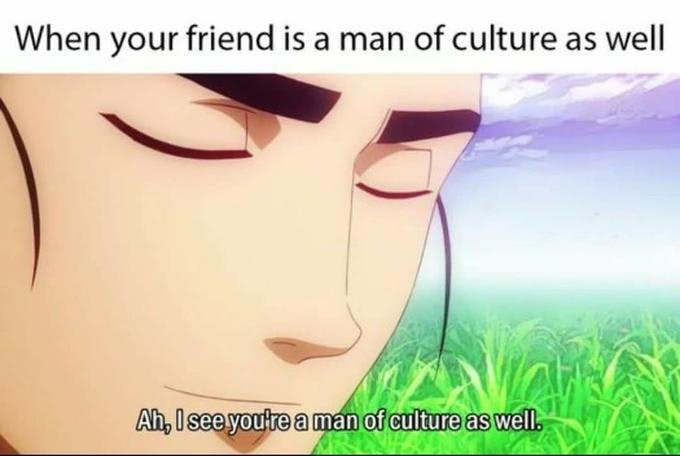 when your friend is a man of culture as well